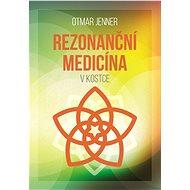 Rezonanční medicína vkostce - Otmar Jenner