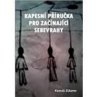 Kapesní příručka pro začínající sebevrahy - Kamil Sikora
