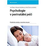 Psychologie v perinatální péči - Lea Takács, Daniela Sobotková, Lenka Šulová, kolektiv a