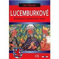 Lucemburkové - Jan Bauer