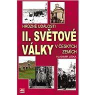 Hrůzné události II.světové války v českých zemích - Vladimír Liška
