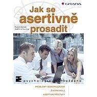 Jak se asertivně prosadit - Elektronická kniha