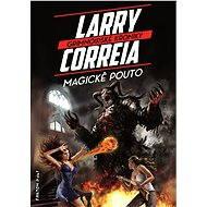 Magické pouto - Elektronická kniha ze série Grimnoirské kroniky, Larry Correia