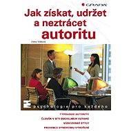 Jak získat, udržet a neztrácet autoritu - Elektronická kniha