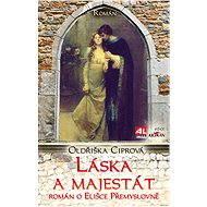 Láska a majestát: Román oElišce Přemyslovně - Oldřiška Ciprová
