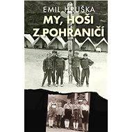 My, hoši z pohraničí - Emil Hruška