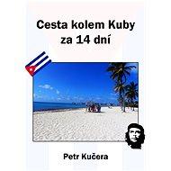 Cesta kolem Kuby za 14 dní - Elektronická kniha