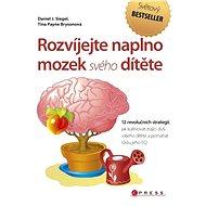 Rozvíjejte naplno mozek svého dítěte - Tina Payne Bryson, Ph.D., Daniel J. Siegel, M.D.