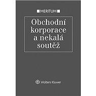 Meritum Obchodní korporace a nekalá soutěž - Elektronická kniha