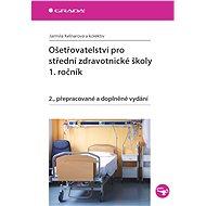 Ošetřovatelství pro střední zdravotnické školy - 1. ročník - Jarmila Kelnarová, kolektiv a