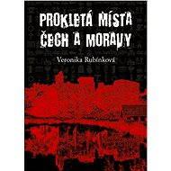 Prokletá místa Čech a Moravy - Elektronická kniha