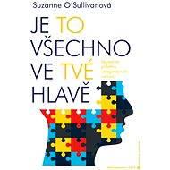 Je to všechno ve tvé hlavě - Suzanne O'Sullivanová