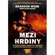 Mezi hrdiny: Skutečné příběhy přátelství, hrdinství a obětování příslušníků U.S. - Brandon Webb, John David Mann