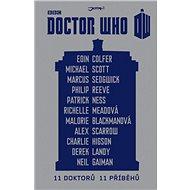 Doctor Who: 11 doktorů, 11 příběhů - Eoin Colfer, Michael Scott, Marcus Sedgwick, Phillip Reeve, Richelle Meadová, Malorie Blackmanová, Alex Scarrow, Charlie Higson, Derek Landy, Patrick Ness, Neil Gaiman
