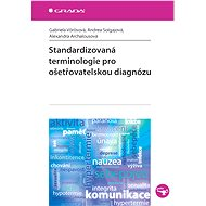 Standardizovaná terminologie pro ošetřovatelskou diagnózu - Gabriela Vörösová, Andrea Solgajová, Alexandra Archalousová