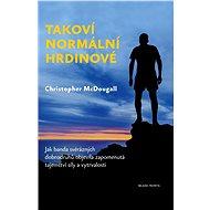Takoví normální hrdinové - Elektronická kniha - Christopher McDougall