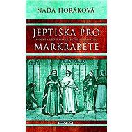 Jeptiška pro markraběte: Mocní a ubozí markrabství moravského - Elektronická kniha