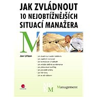 Jak zvládnout 10 nejobtížnějších situací manažera - Elektronická kniha