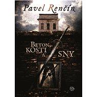 Beton, kosti a sny - Pavel Renčín, 202 stran