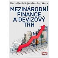 Mezinárodní finance a devizový trh - Martin Mandel, Jaroslava Durčáková
