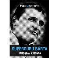 Všehoschopní - Superguru Bárta - Elektronická kniha