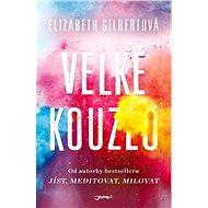 Velké kouzlo - Elizabeth Gilbert