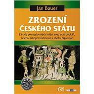 Zrození českého státu - Jan Bauer