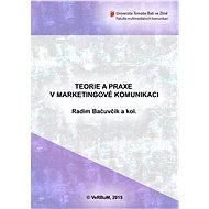 Teorie a praxe v marketingové komunikaci - Radim Bačuvčík, a kol.