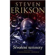 Stvoření temnoty - Steven Erikson