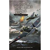 Nad českými zeměmi slunce nezapadá - Elektronická kniha