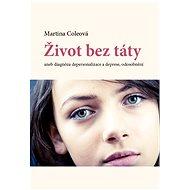 Život bez táty aneb diagnóza depersonalizace a deprese, odosobnění - Elektronická kniha