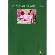 Osm roků na Kubě - Elektronická kniha