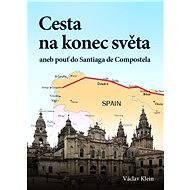 Cesta na konec světa aneb pouť do Santiaga de Compostela - Elektronická kniha