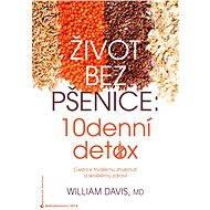 Život bez pšenice: 10denní detox - William Davis