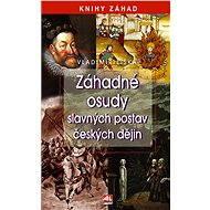Záhadné osudy slavných postav českých dějin - Elektronická kniha
