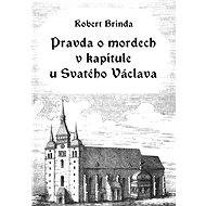 Pravda o mordech v kapitule u Svatého Václava - Elektronická kniha