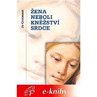 Žena neboli kněžství srdce - Elektronická kniha