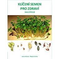 Klíčení semen pro zdraví - Elektronická kniha - Jana Jirková