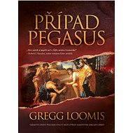 Případ Pegasus - Elektronická kniha  / Tajemství zaváté prachem staletí může otřást samotnými základy církve. Intriky a napětí - ze série Lang Reilly,  Gregg Loomis