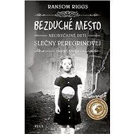 Bezduché mesto Neobyčajné deti slečny Peregrinovej - Ransom Riggs