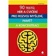 90 testů, her a cvičení pro rozvoj myšlení, paměť a koncentraci - Elektronická kniha