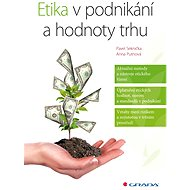 Etika v podnikání a hodnoty trhu - Pavel Seknička, Anna Putnová