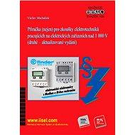 Příručka (nejen) pro zkoušky elektrotechniků pracujících na elektrických zařízeních nad 1 000 V - Elektronická kniha