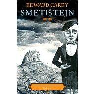 Smetištejn - Edward Carey, 339 stran
