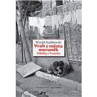 Vrah z města meruněk - Witold Szabłowski