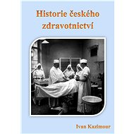 Historie českého zdravotnictví - Elektronická kniha