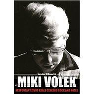 Miki Volek: nespoutaný život krále českého rock and rollu - Elektronická kniha