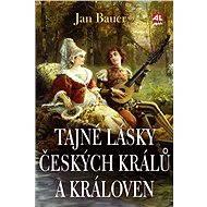 Tajné lásky českých kralů a královen - Elektronická kniha
