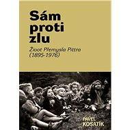 Sám proti zlu. Život Přemysla Pittra (1895-7976) - Elektronická kniha