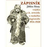 Zápisník Jiřího Sixty, c.k. vojáka a legionáře v Rusku 1914-1920 - Jiří Sixta